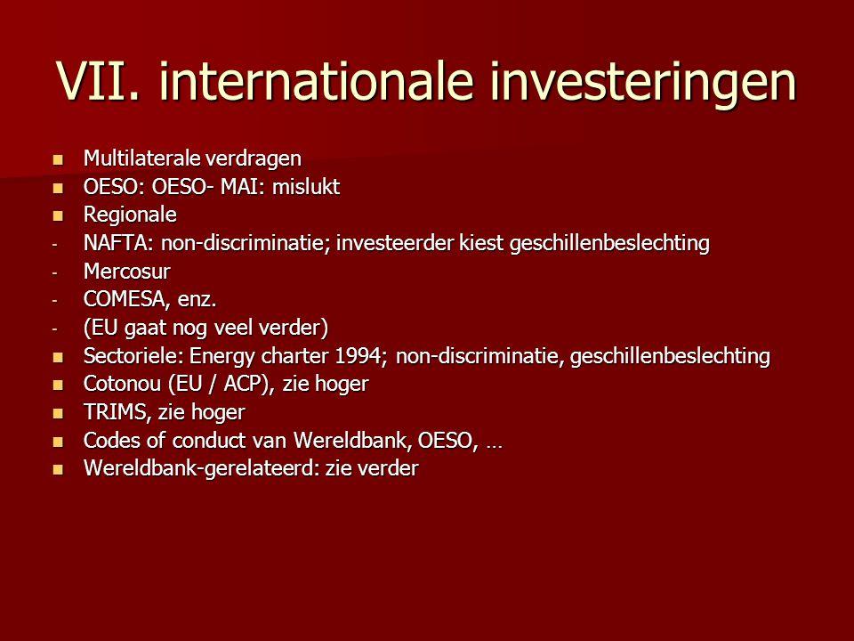 VII. internationale investeringen Multilaterale verdragen Multilaterale verdragen OESO: OESO- MAI: mislukt OESO: OESO- MAI: mislukt Regionale Regional