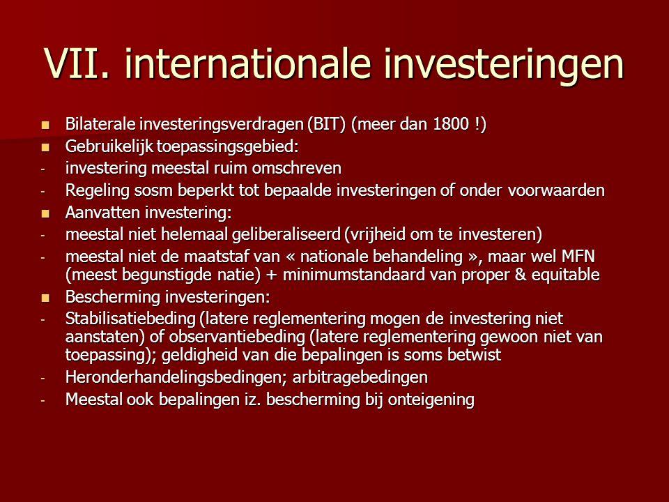 VII. internationale investeringen Bilaterale investeringsverdragen (BIT) (meer dan 1800 !) Bilaterale investeringsverdragen (BIT) (meer dan 1800 !) Ge