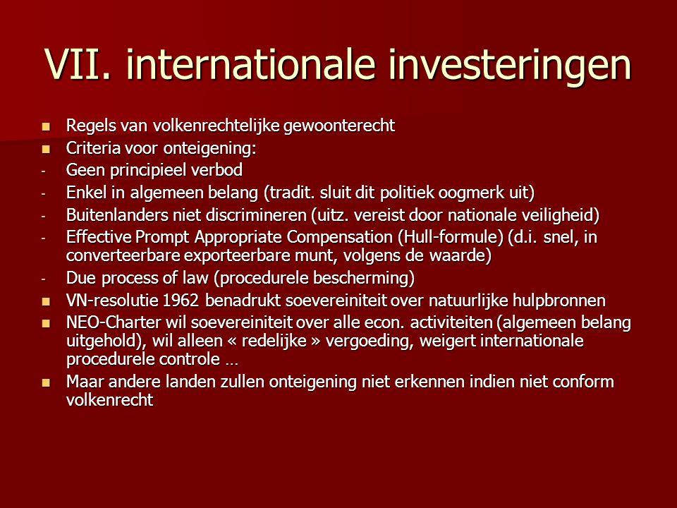 VII. internationale investeringen Regels van volkenrechtelijke gewoonterecht Regels van volkenrechtelijke gewoonterecht Criteria voor onteigening: Cri