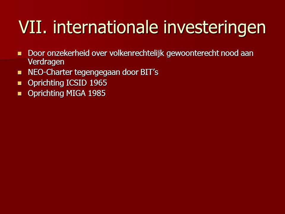 VII. internationale investeringen Door onzekerheid over volkenrechtelijk gewoonterecht nood aan Verdragen Door onzekerheid over volkenrechtelijk gewoo