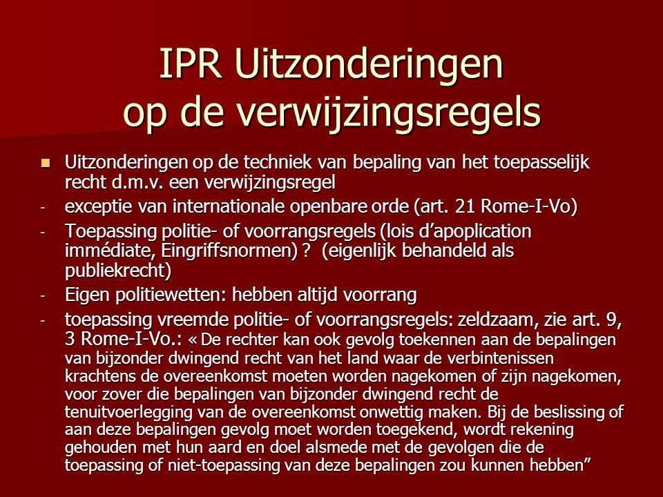IPR Uitzonderingen op de verwijzingsregels Uitzonderingen op de techniek van bepaling van het toepasselijk recht d.m.v. een verwijzingsregel Uitzonder