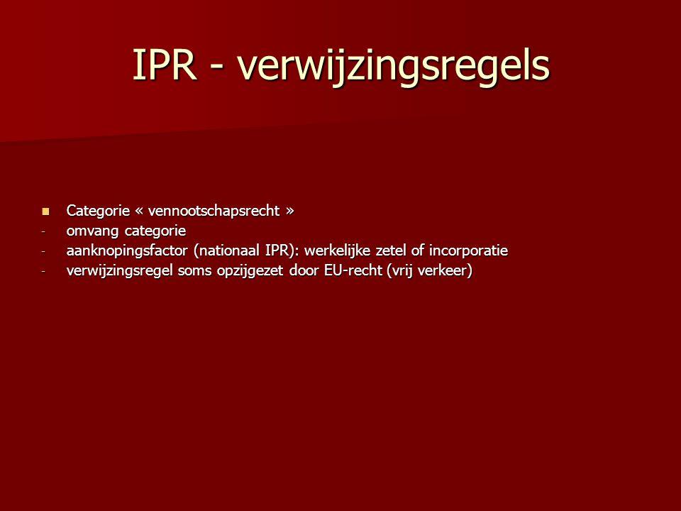 IPR - verwijzingsregels Categorie « vennootschapsrecht » Categorie « vennootschapsrecht » - omvang categorie - aanknopingsfactor (nationaal IPR): werk