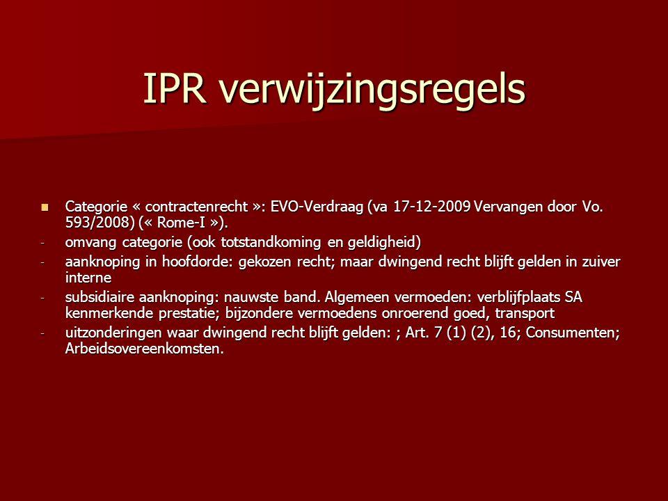 IPR verwijzingsregels Categorie « contractenrecht »: EVO-Verdraag (va 17-12-2009 Vervangen door Vo. 593/2008) (« Rome-I »). Categorie « contractenrech