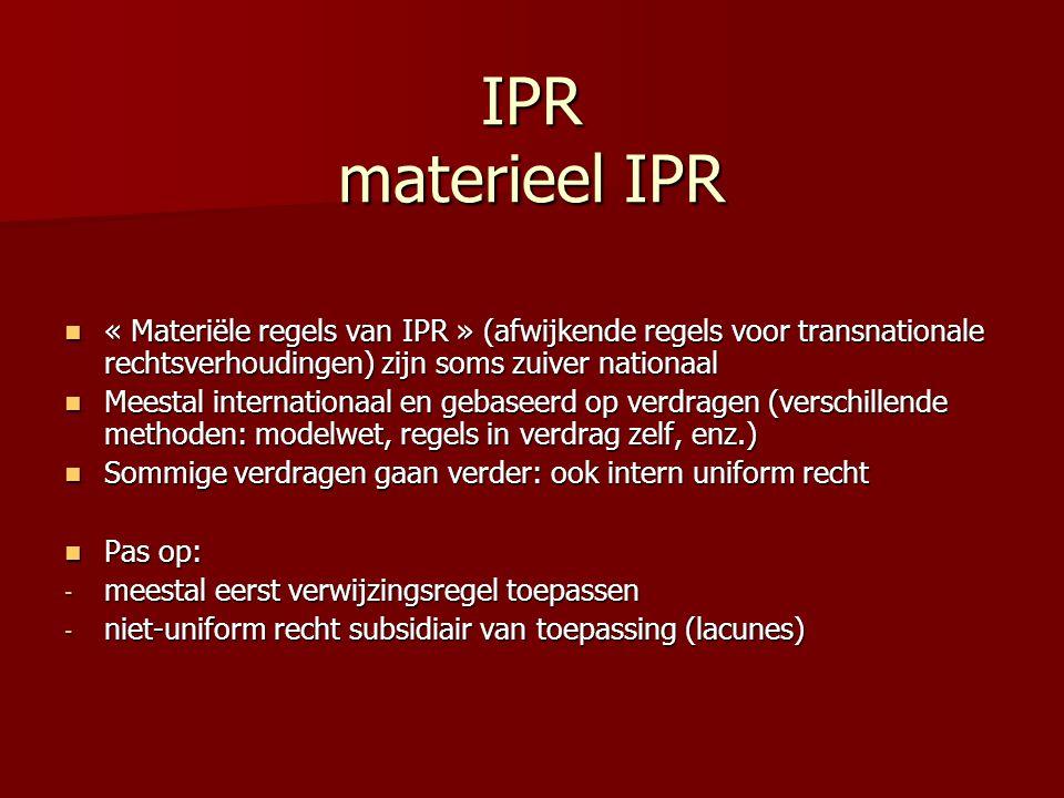 IPR materieel IPR « Materiële regels van IPR » (afwijkende regels voor transnationale rechtsverhoudingen) zijn soms zuiver nationaal « Materiële regel