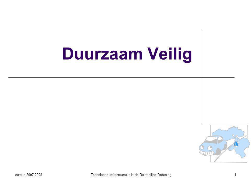 cursus 2007-2008Technische Infrastructuur in de Ruimtelijke Ordening1 Duurzaam Veilig
