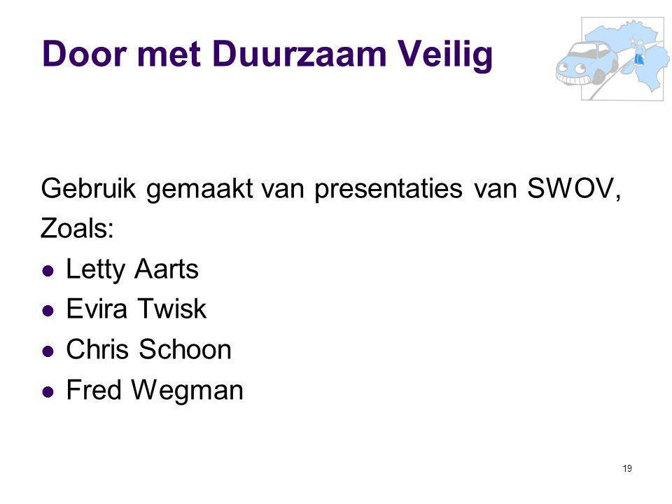 19 Door met Duurzaam Veilig Gebruik gemaakt van presentaties van SWOV, Zoals: Letty Aarts Evira Twisk Chris Schoon Fred Wegman
