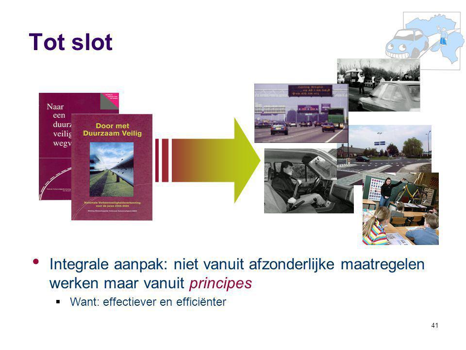 41 Tot slot Integrale aanpak: niet vanuit afzonderlijke maatregelen werken maar vanuit principes  Want: effectiever en efficiënter