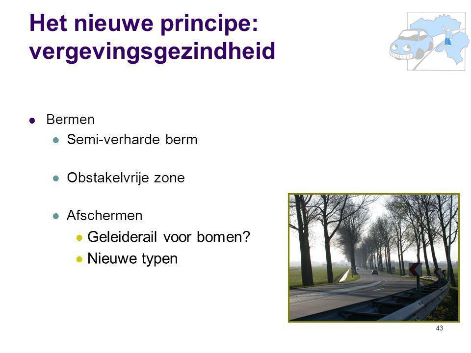 43 Het nieuwe principe: vergevingsgezindheid Bermen Semi-verharde berm Obstakelvrije zone Afschermen Geleiderail voor bomen? Nieuwe typen