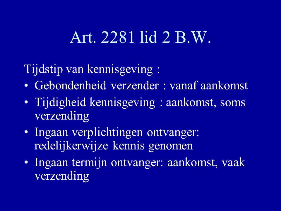 Art. 2281 lid 2 B.W. Tijdstip van kennisgeving : Gebondenheid verzender : vanaf aankomst Tijdigheid kennisgeving : aankomst, soms verzending Ingaan ve