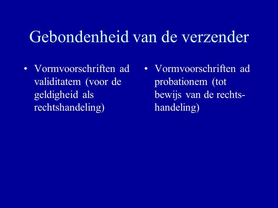 Gebondenheid van de verzender Vormvoorschriften ad validitatem (voor de geldigheid als rechtshandeling) Vormvoorschriften ad probationem (tot bewijs v