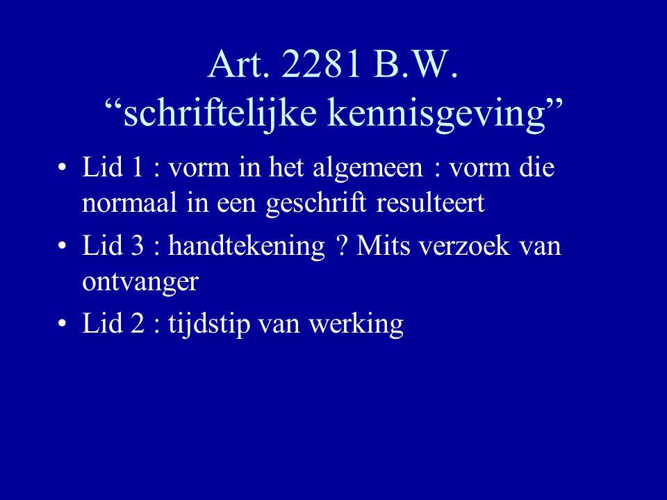 """Art. 2281 B.W. """"schriftelijke kennisgeving"""" Lid 1 : vorm in het algemeen : vorm die normaal in een geschrift resulteert Lid 3 : handtekening ? Mits ve"""