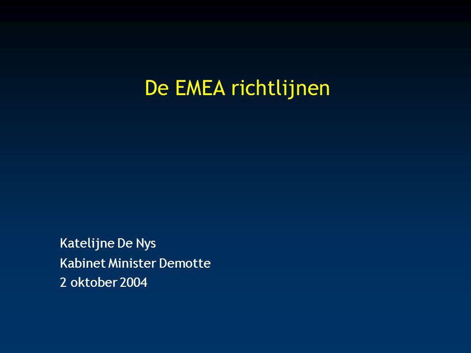 Katelijne De Nys Kabinet Minister Demotte 2 oktober 2004 De EMEA richtlijnen