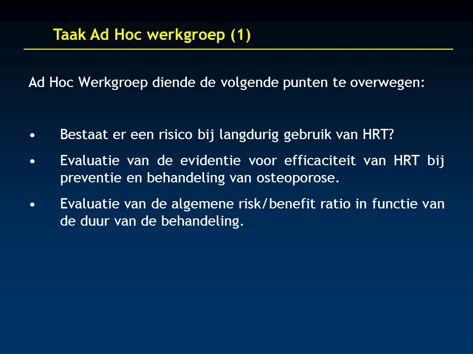 Taak Ad Hoc werkgroep (1) Ad Hoc Werkgroep diende de volgende punten te overwegen: Bestaat er een risico bij langdurig gebruik van HRT.