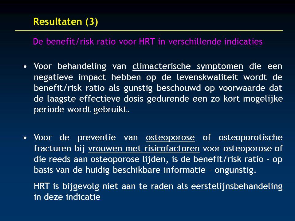 Resultaten (3) De benefit/risk ratio voor HRT in verschillende indicaties Voor behandeling van climacterische symptomen die een negatieve impact hebben op de levenskwaliteit wordt de benefit/risk ratio als gunstig beschouwd op voorwaarde dat de laagste effectieve dosis gedurende een zo kort mogelijke periode wordt gebruikt.