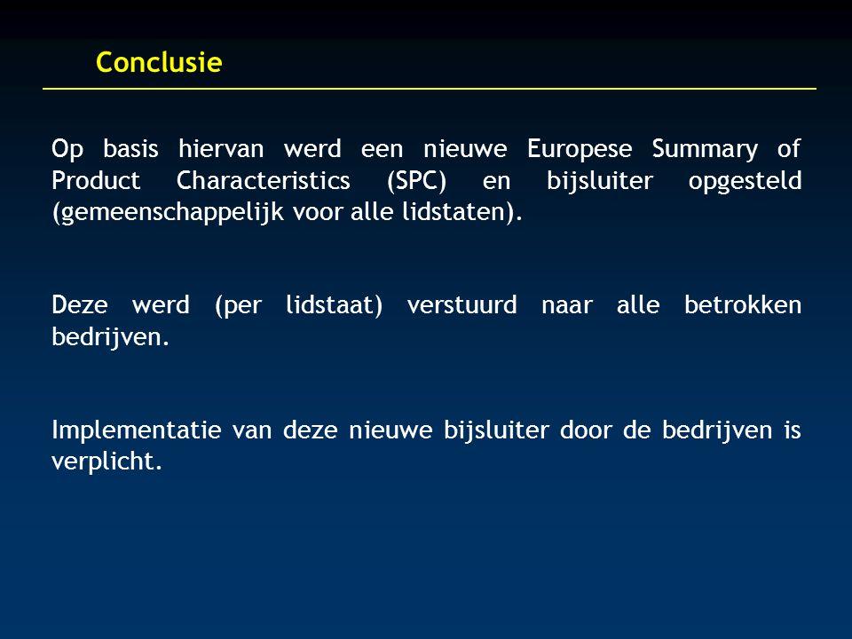Conclusie Op basis hiervan werd een nieuwe Europese Summary of Product Characteristics (SPC) en bijsluiter opgesteld (gemeenschappelijk voor alle lidstaten).