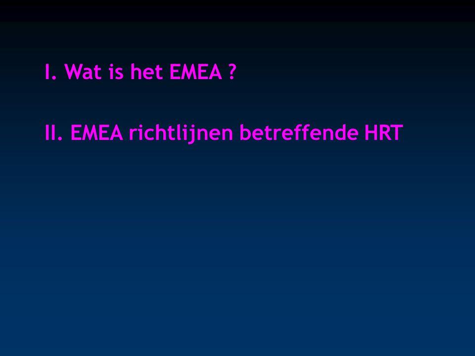 I. Wat is het EMEA ? II. EMEA richtlijnen betreffende HRT