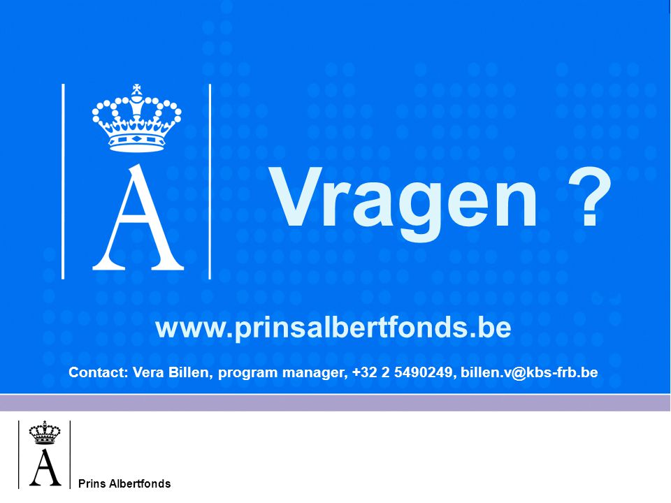 Prins Albertfonds Vragen ? www.prinsalbertfonds.be Contact: Vera Billen, program manager, +32 2 5490249, billen.v@kbs-frb.be