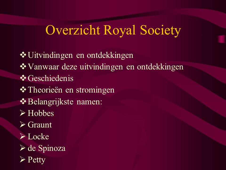 Overzicht Royal Society  Uitvindingen en ontdekkingen  Vanwaar deze uitvindingen en ontdekkingen  Geschiedenis  Theorieën en stromingen  Belangri