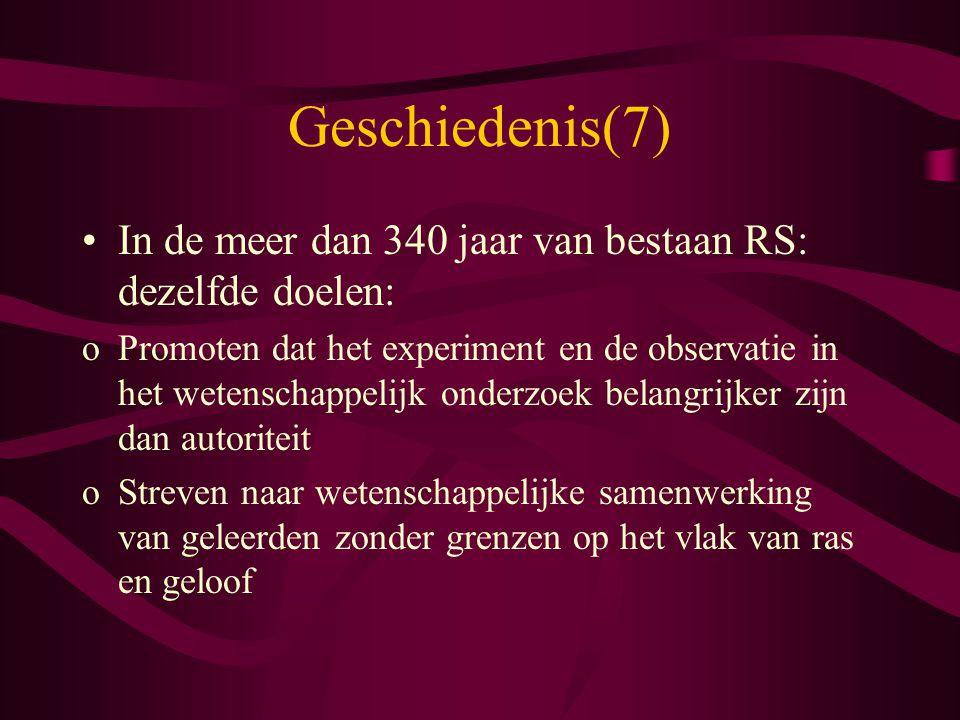 Geschiedenis(7) In de meer dan 340 jaar van bestaan RS: dezelfde doelen: oPromoten dat het experiment en de observatie in het wetenschappelijk onderzo