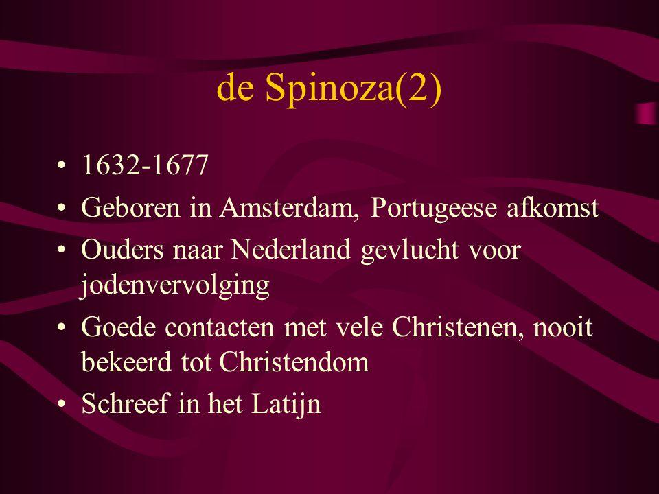 de Spinoza(2) 1632-1677 Geboren in Amsterdam, Portugeese afkomst Ouders naar Nederland gevlucht voor jodenvervolging Goede contacten met vele Christen