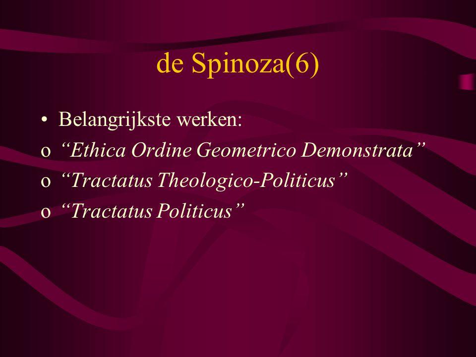 "de Spinoza(6) Belangrijkste werken: o""Ethica Ordine Geometrico Demonstrata"" o""Tractatus Theologico-Politicus"" o""Tractatus Politicus"""