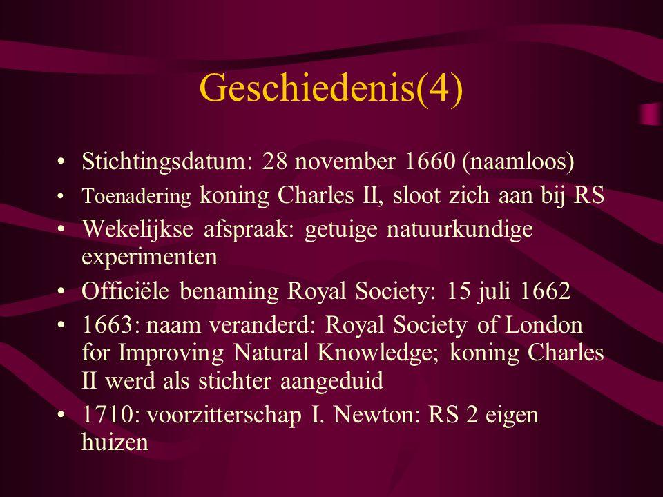 Geschiedenis(4) Stichtingsdatum: 28 november 1660 (naamloos) Toenadering koning Charles II, sloot zich aan bij RS Wekelijkse afspraak: getuige natuurk