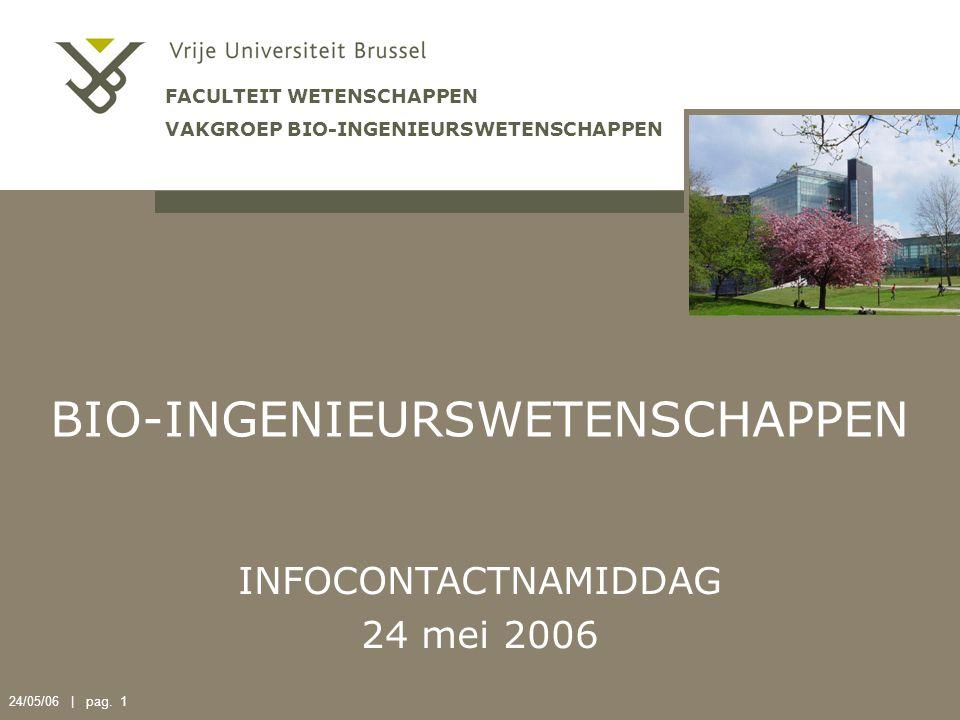 24/05/06 | pag. 1 BIO-INGENIEURSWETENSCHAPPEN FACULTEIT WETENSCHAPPEN VAKGROEP BIO-INGENIEURSWETENSCHAPPEN INFOCONTACTNAMIDDAG 24 mei 2006