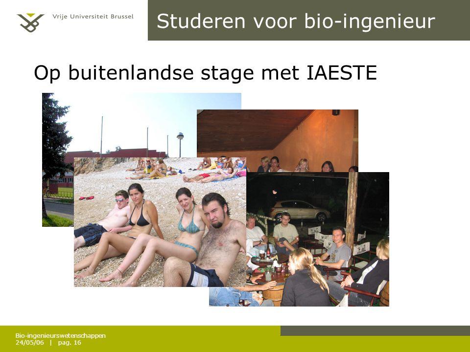 Bio-ingenieurswetenschappen 24/05/06 | pag. 16 Studeren voor bio-ingenieur Op buitenlandse stage met IAESTE
