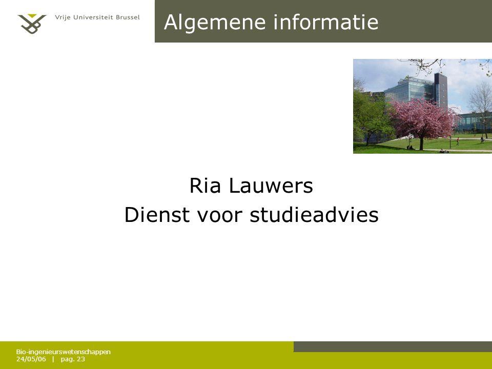 Bio-ingenieurswetenschappen 24/05/06 | pag. 23 Algemene informatie Ria Lauwers Dienst voor studieadvies