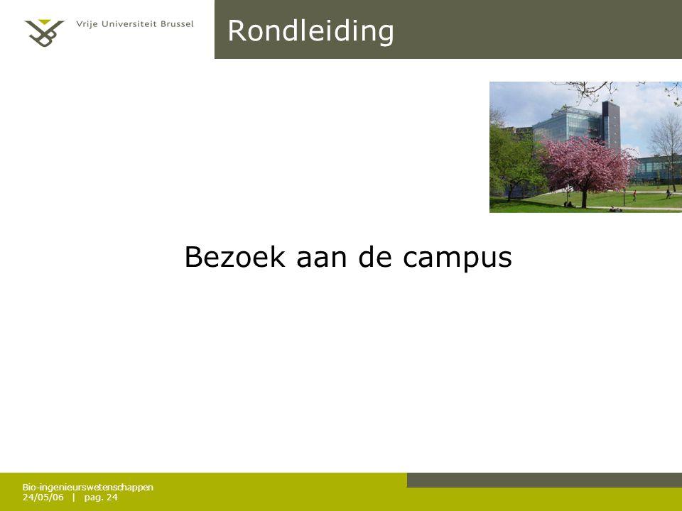 Bio-ingenieurswetenschappen 24/05/06 | pag. 24 Rondleiding Bezoek aan de campus