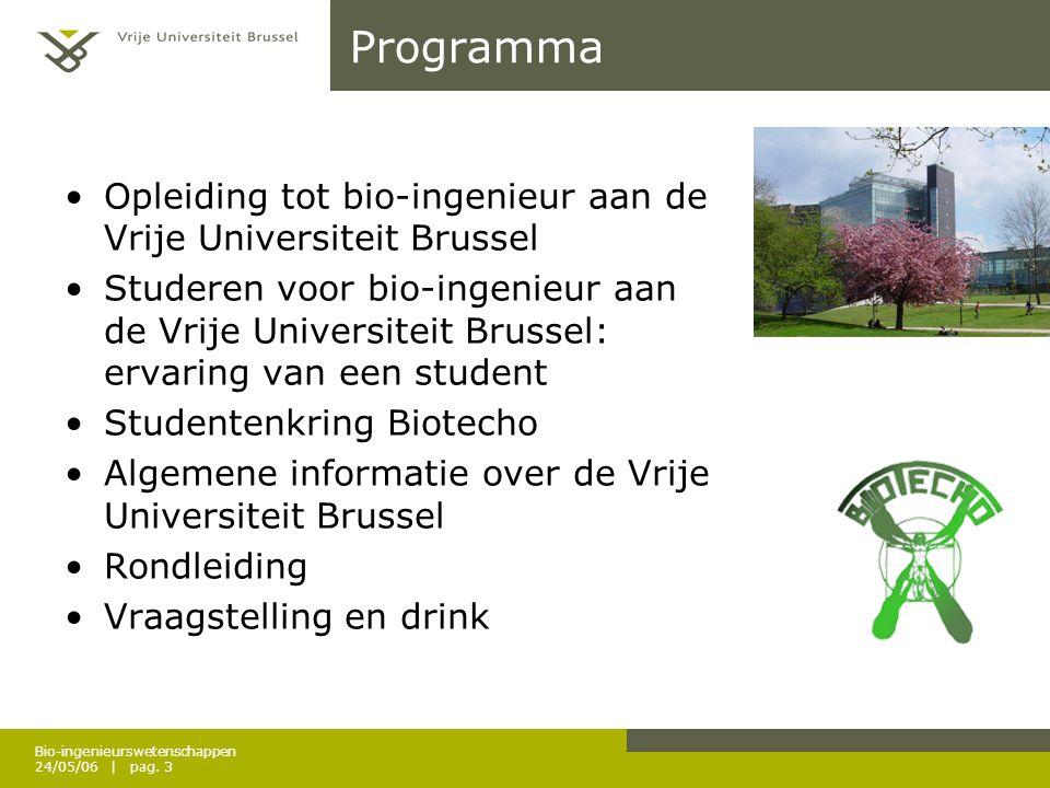 Bio-ingenieurswetenschappen 24/05/06 | pag. 3 Programma Opleiding tot bio-ingenieur aan de Vrije Universiteit Brussel Studeren voor bio-ingenieur aan