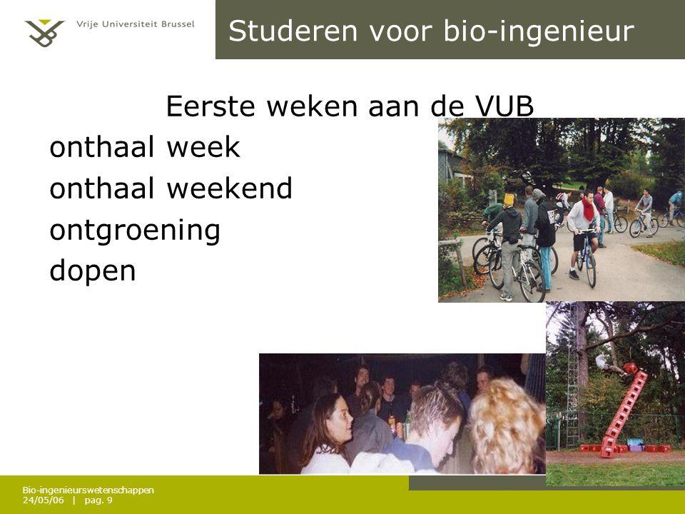 Bio-ingenieurswetenschappen 24/05/06 | pag. 9 Studeren voor bio-ingenieur Eerste weken aan de VUB onthaal week onthaal weekend ontgroening dopen