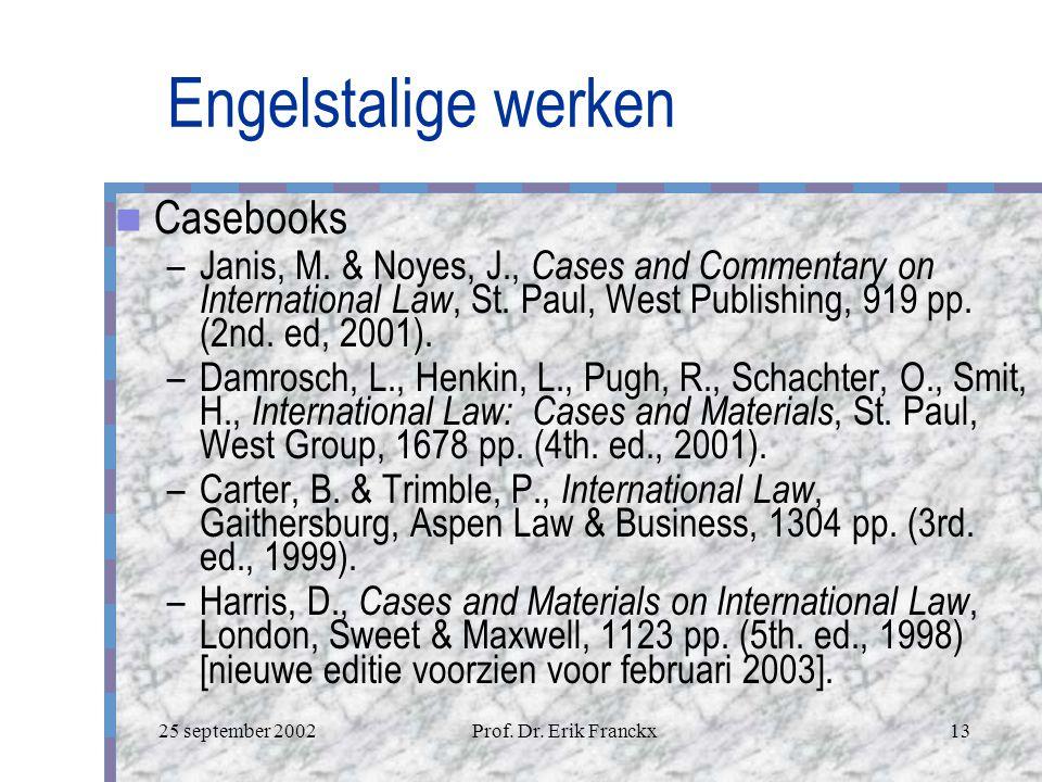 25 september 2002Prof.Dr. Erik Franckx13 Engelstalige werken Casebooks –Janis, M.