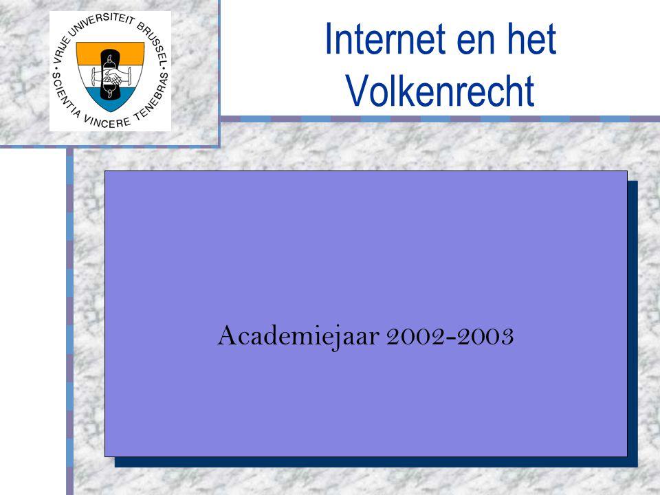 Internet en het Volkenrecht Logo van uw bedrijf Academiejaar 2002-2003