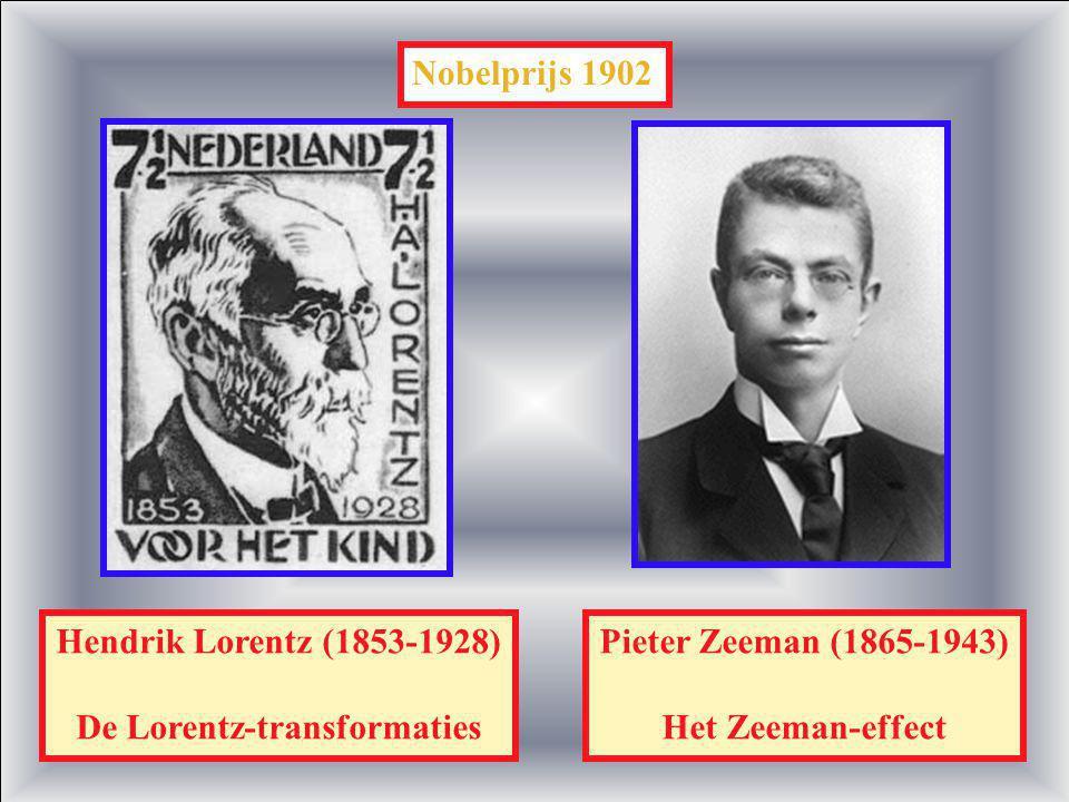 Nobelprijs 1902 Hendrik Lorentz (1853-1928) De Lorentz-transformaties Pieter Zeeman (1865-1943) Het Zeeman-effect