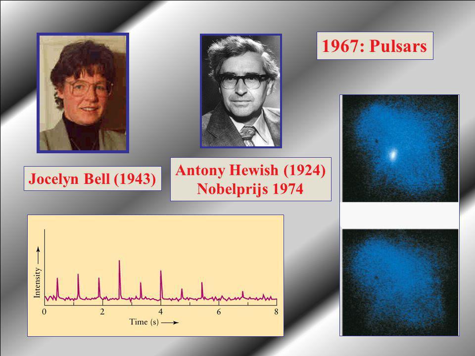 Jocelyn Bell (1943) Antony Hewish (1924) Nobelprijs 1974 1967: Pulsars