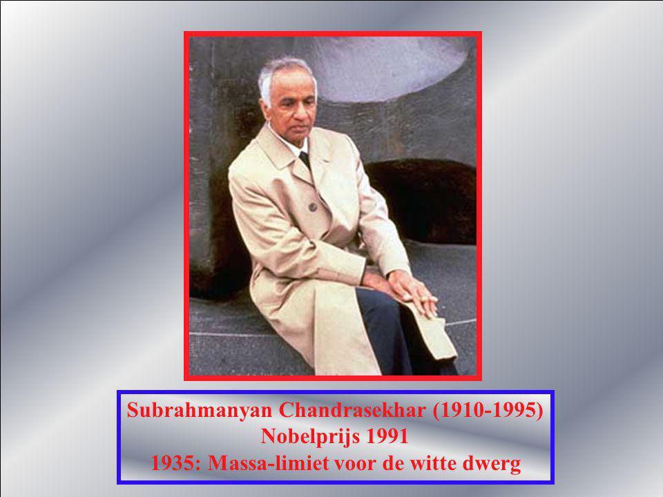 Subrahmanyan Chandrasekhar (1910-1995) Nobelprijs 1991 1935: Massa-limiet voor de witte dwerg