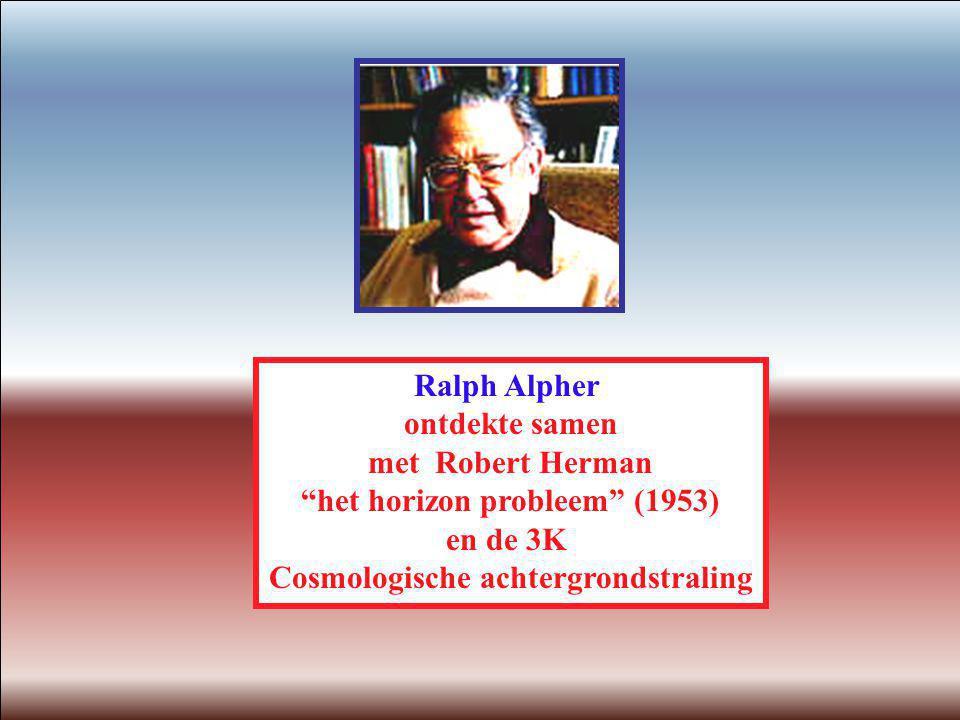 """Ralph Alpher ontdekte samen met Robert Herman """"het horizon probleem"""" (1953) en de 3K Cosmologische achtergrondstraling"""