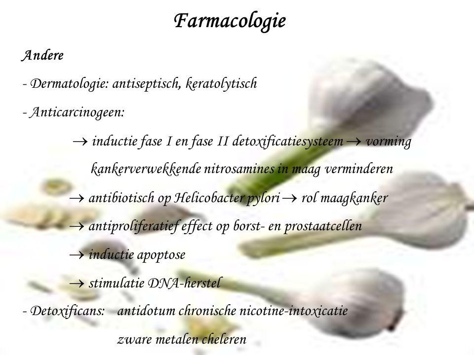 Farmacologie Andere - Dermatologie: antiseptisch, keratolytisch - Anticarcinogeen:  inductie fase I en fase II detoxificatiesysteem  vorming kankerv