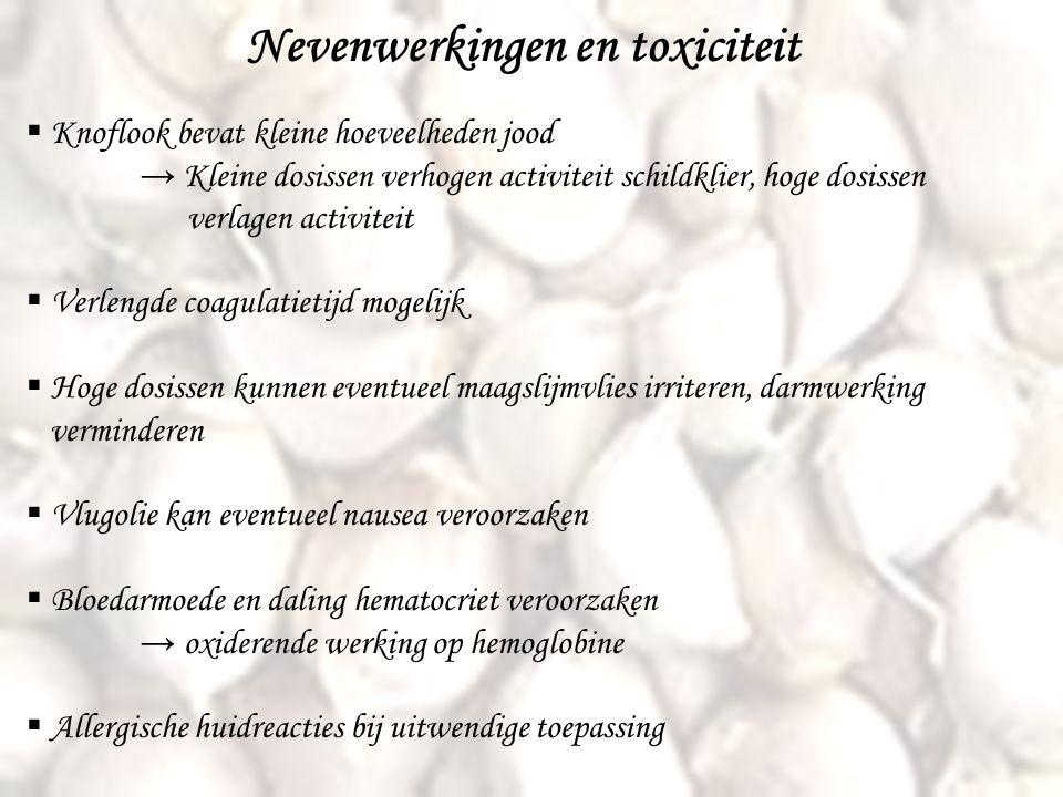 Nevenwerkingen en toxiciteit  Knoflook bevat kleine hoeveelheden jood → Kleine dosissen verhogen activiteit schildklier, hoge dosissen verlagen activ