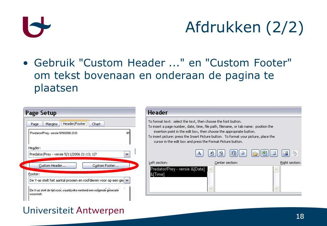 18 Afdrukken (2/2) Gebruik Custom Header... en Custom Footer om tekst bovenaan en onderaan de pagina te plaatsen