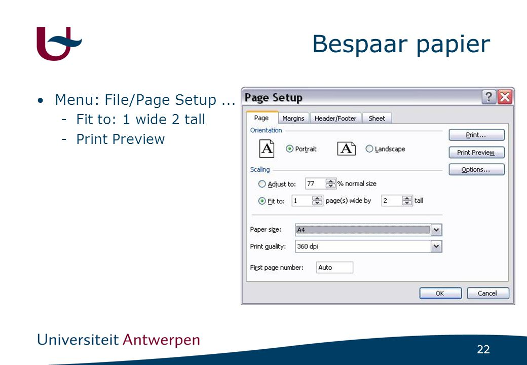 22 Bespaar papier Menu: File/Page Setup... -Fit to: 1 wide 2 tall -Print Preview