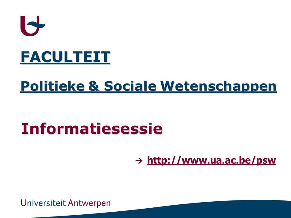 FACULTEIT Politieke & Sociale Wetenschappen Informatiesessie  http://www.ua.ac.be/psw