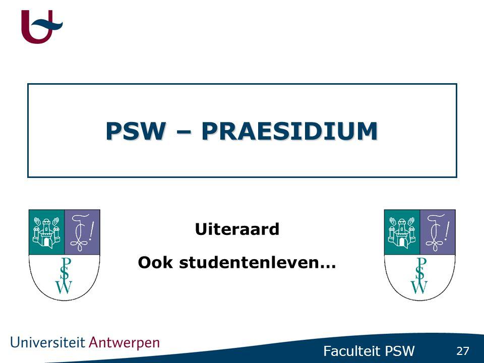 27 Faculteit PSW PSW – PRAESIDIUM Uiteraard Ook studentenleven…
