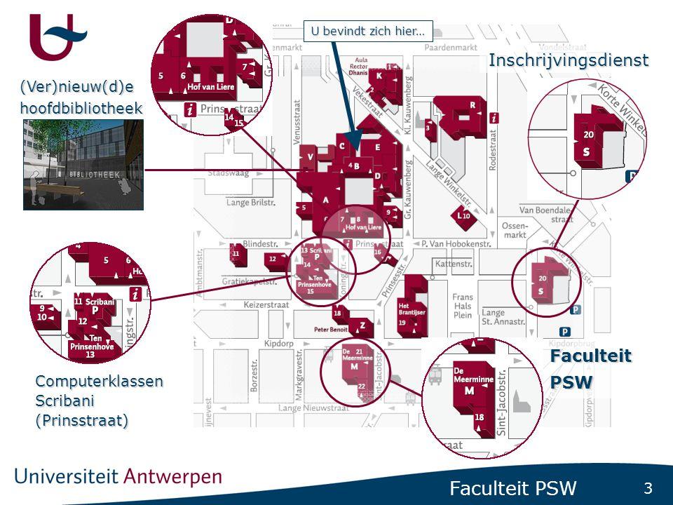 3 Faculteit PSW Computerklassen Scribani (Prinsstraat) Faculteit PSW (Ver)nieuw(d)e hoofdbibliotheek Inschrijvingsdienst U bevindt zich hier…