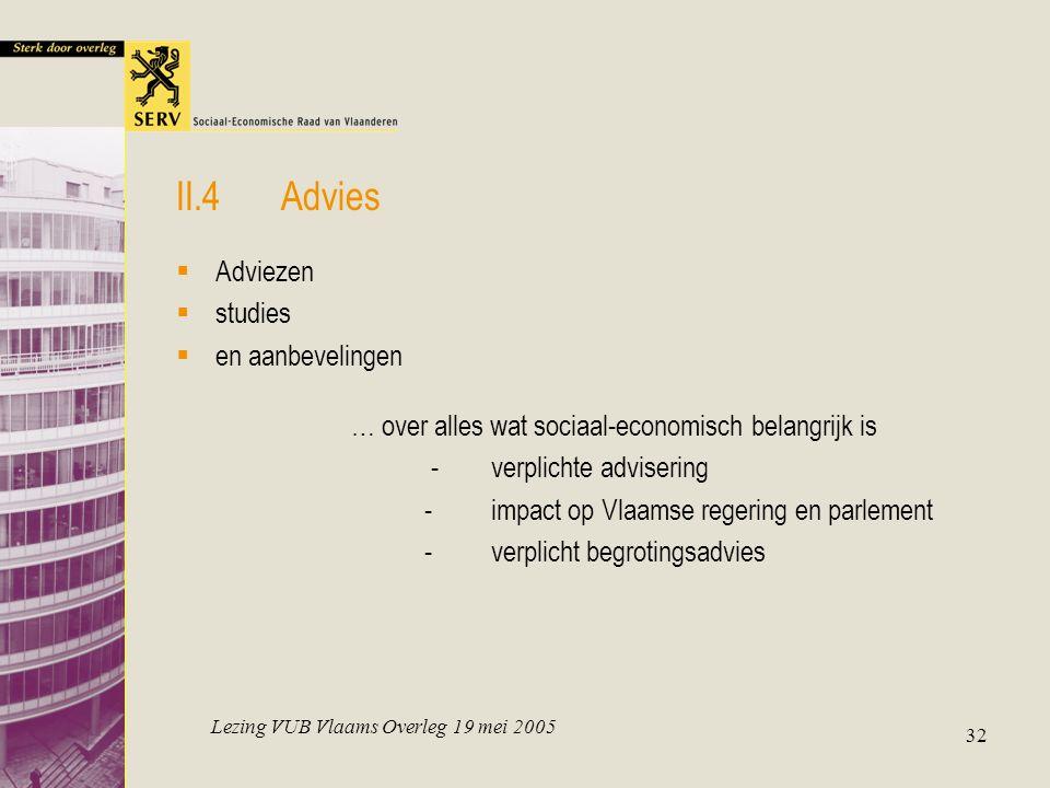 Lezing VUB Vlaams Overleg 19 mei 2005 32 II.4Advies  Adviezen  studies  en aanbevelingen … over alles wat sociaal-economisch belangrijk is -verplic