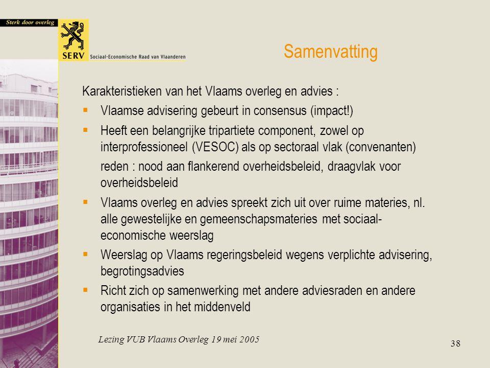 Lezing VUB Vlaams Overleg 19 mei 2005 38 Samenvatting Karakteristieken van het Vlaams overleg en advies :  Vlaamse advisering gebeurt in consensus (i