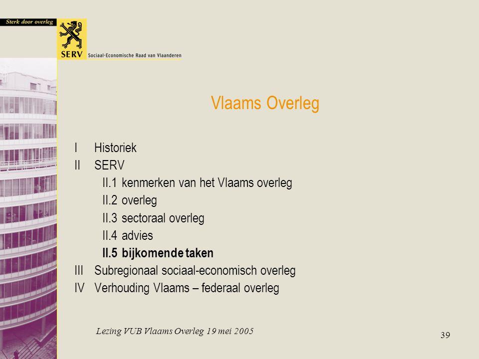 Lezing VUB Vlaams Overleg 19 mei 2005 39 Vlaams Overleg IHistoriek IISERV II.1kenmerken van het Vlaams overleg II.2overleg II.3sectoraal overleg II.4a