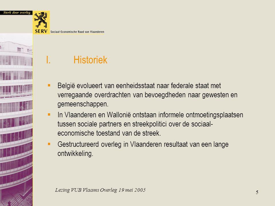 Lezing VUB Vlaams Overleg 19 mei 2005 5 I.Historiek  België evolueert van eenheidsstaat naar federale staat met verregaande overdrachten van bevoegdh
