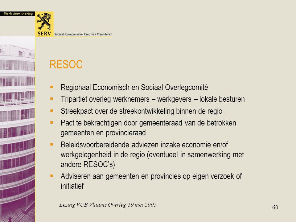 Lezing VUB Vlaams Overleg 19 mei 2005 60 RESOC  Regionaal Economisch en Sociaal Overlegcomité  Tripartiet overleg werknemers – werkgevers – lokale b